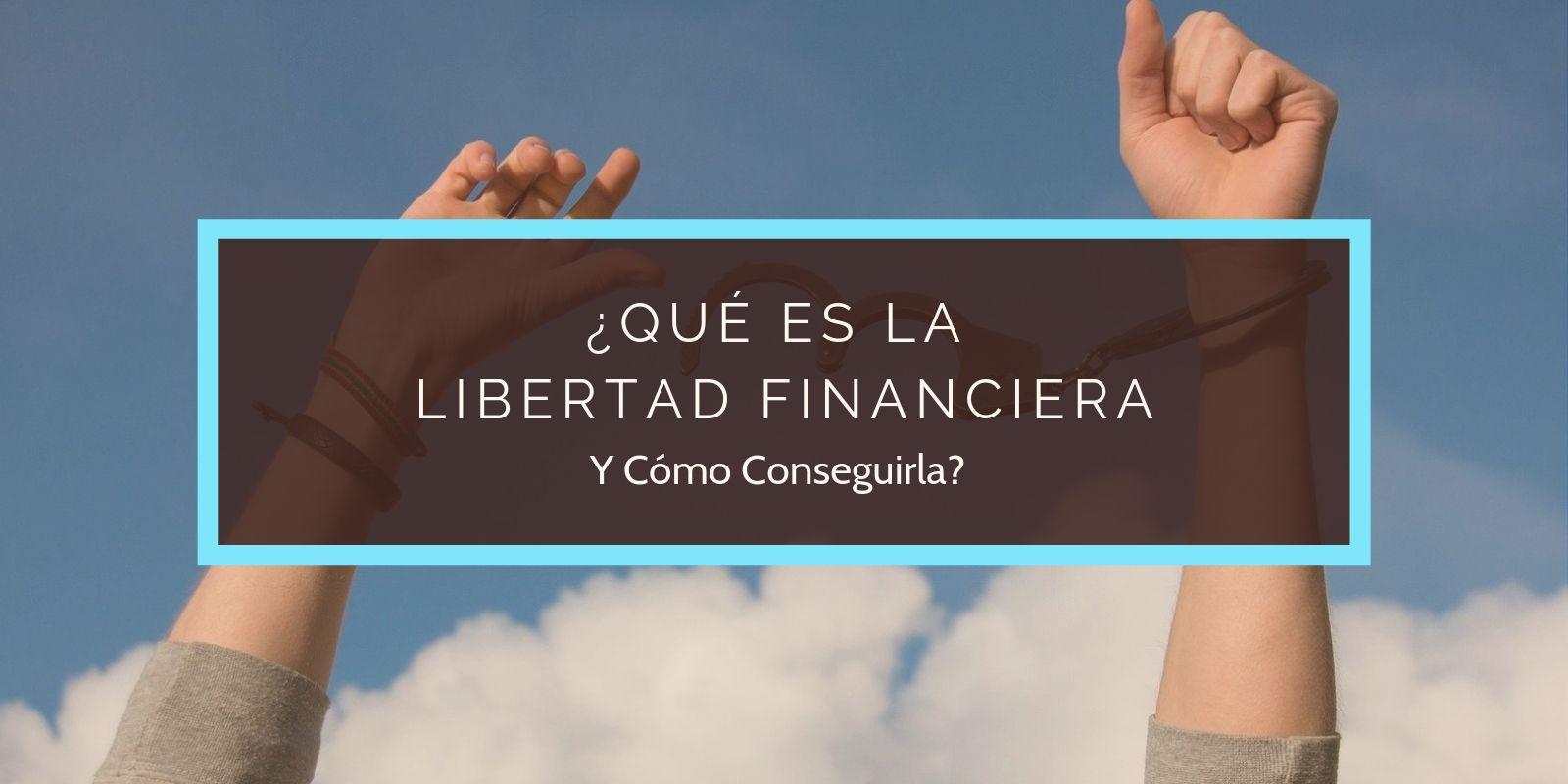 que es la libertad financiera